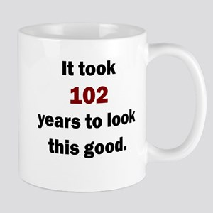 IT TOOK 102 YEARS TO LOOK THIS GOOD Mugs